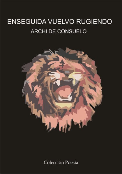 enseguida vuelvo rugiendo - archi de consuelo - 9788493590369 - ENSEGUIDA VUELVO RUGIENDO – Archi de Consuelo