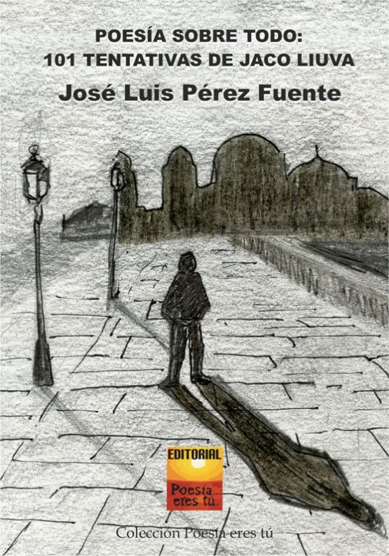POESÍA SOBRE TODO: 101 TENTATIVAS DE JACO LIUVA. JOSÉ LUIS PÉREZ FUENTE