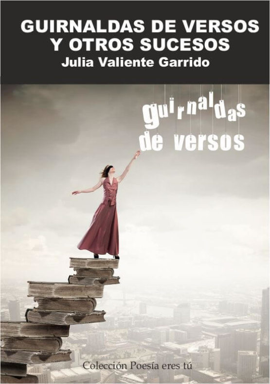 GUIRNALDAS DE VERSOS Y OTROS SUCESOS. JULIA VALIENTE GARRIDO