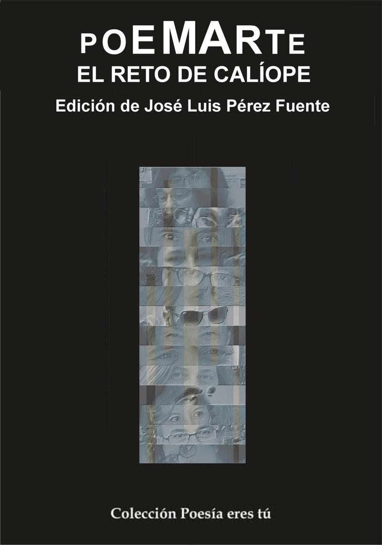 POEMARTE. EL RETO DE CALÍOPE. JOSÉ LUIS PÉREZ FUENTE