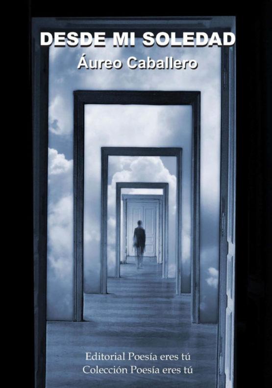 DESDE MI SOLEDAD. ÁUREO CABALLERO SEVILLANO